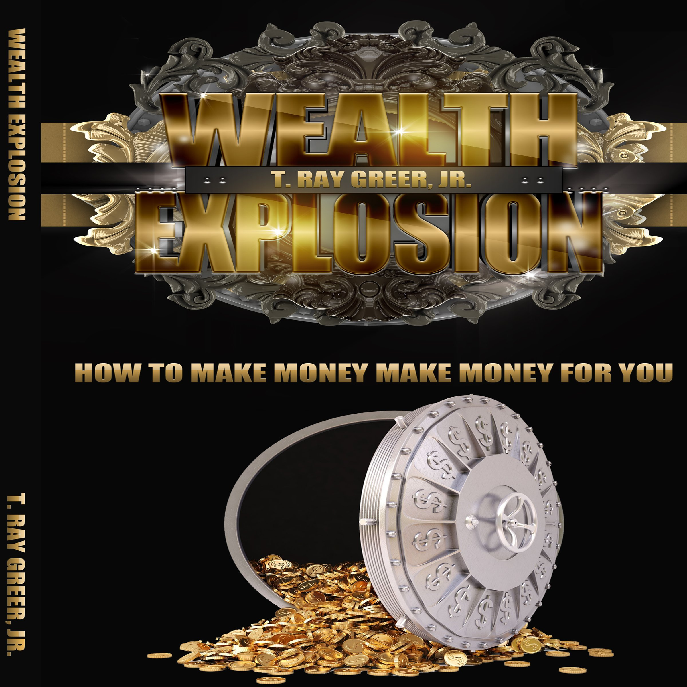 Wealth Explosion: How to Make Money Make Money for You!