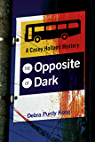 The Opposite of Dark (Casey Holland Mysteries Book 1)