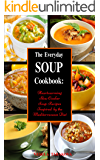 The Everyday Soup Cookbook: Heartwarming Slow Cooker Soup Recipes Inspired by the Mediterranean Diet (Free Gift): Healthy Recipes for Weight Loss (Souping and Soup Diet for Weight Loss Book 1)