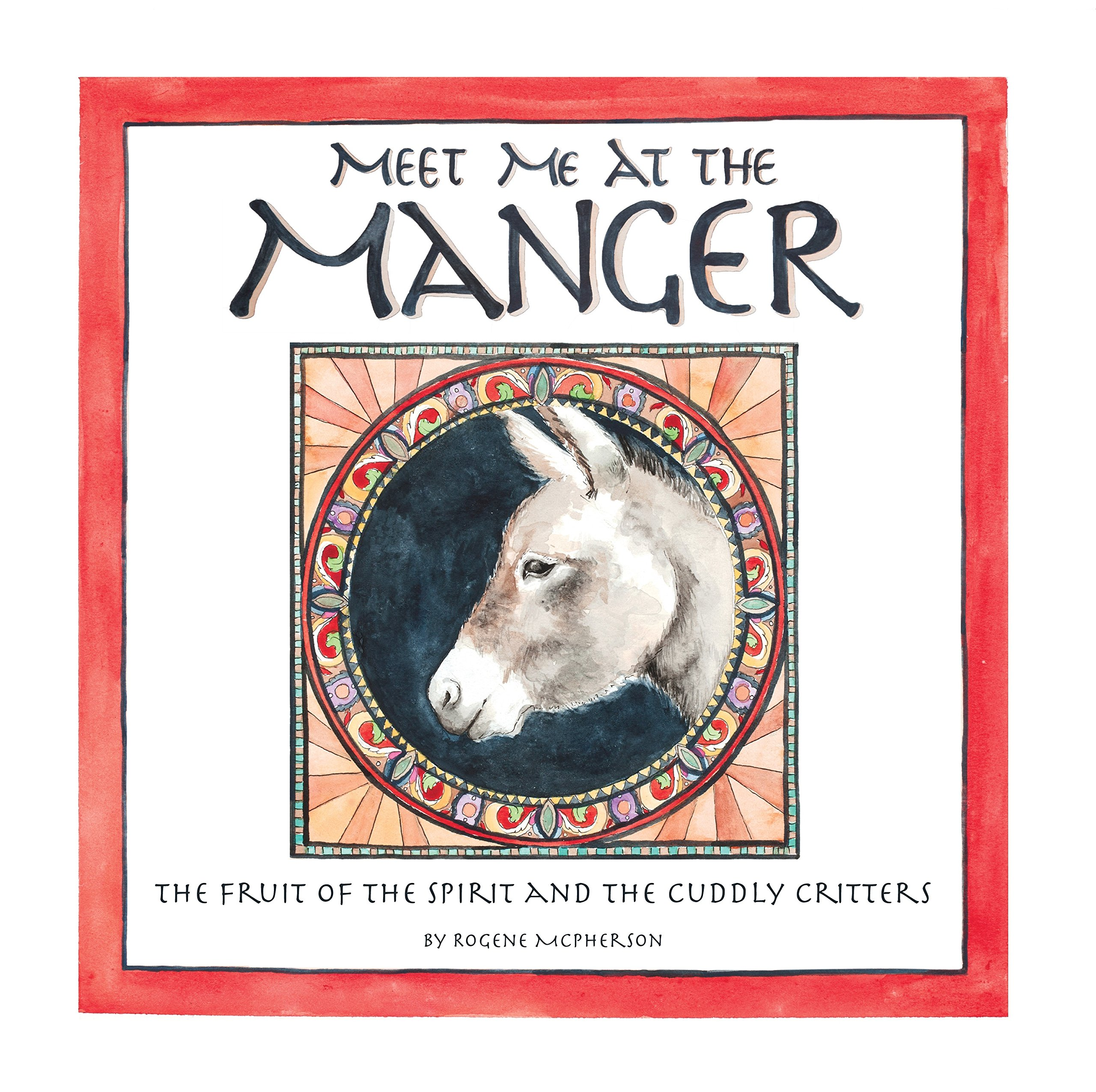 Meet Me At The Manger: The Fruit Of The Spirit And The Cuddly Critters PDF