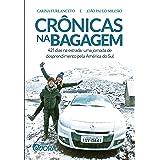 Crônicas na bagagem: 421 dias na estrada - uma jornada de desprendimento pela América do Sul