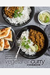 Vegetarian Curry Cookbook: 50 Delicious Vegetarian Curry Recipes That Everyone Can Enjoy (2nd Edition) Kindle Edition