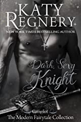 """Dark Sexy Knight: (inspired by """"Camelot"""") (A Modern Fairytale Book 4) Kindle Edition"""