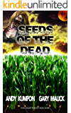 Seeds of the Dead: Genetically Modified Zombies! (A tale of a deadly viral outbreak in our bioengineered food.)