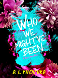Who We Might've Been: A College Coming-of-Age Story (Billie Dixon Book 3)