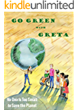 Go Green with Greta - No One Is Too Small to Save the Planet: Inspired by Greta Thunberg