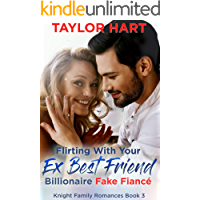 Flirting with your Ex Best Friend Billionaire Fake Fiance: Sweet, Christian Romance (Knight Brother Romances Book 3)