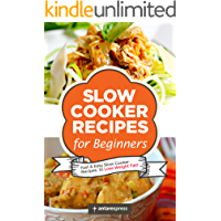 Slow Cooker Recipes for Beginners: 55 Fast and Easy Slow Cooker Recipes to Lose Weight Fast