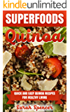 Superfoods Quinoa: Quick and Easy Quinoa Recipes for Healthy Living