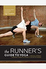 The Runner's Guide to Yoga: A Practical Approach to Building Strength and Flexibility for Better Running (The Athlete's Guide) Kindle Edition