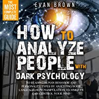 How to Analyze People with Dark Psychology: The Most Complete Guide to Reading Human Behavior and Personality Types by…