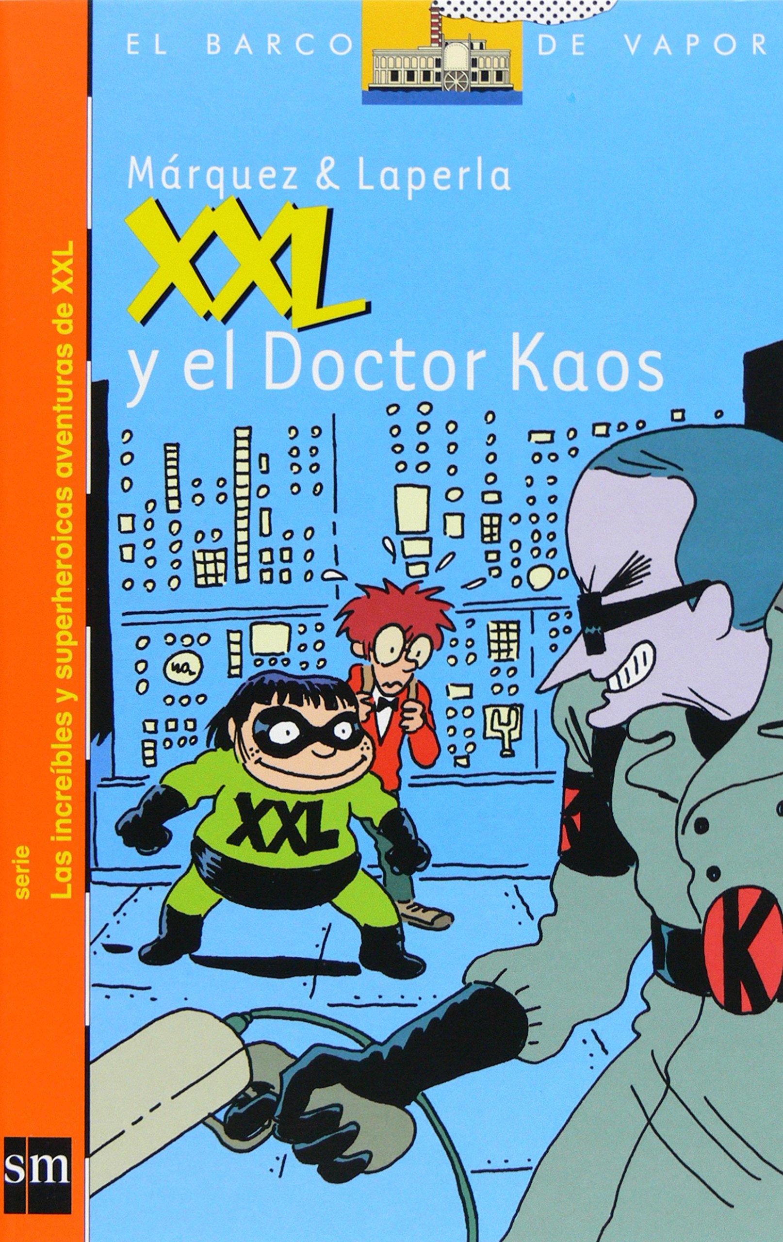XXL y el Doctor Kaos (El Barco de Vapor Naranja): Amazon.es: Eduard Márquez  Tañá, Artur Laperla, Pau Centellas: Libros