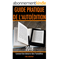 Guide pratique de l'autoédition 2018: Comment bien démarrer dans l'auto-édition