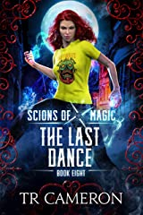 The Last Dance: An Urban Fantasy Action Adventure (Scions of Magic Book 8) Kindle Edition