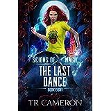 The Last Dance: An Urban Fantasy Action Adventure (Scions of Magic Book 8)