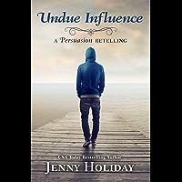 Undue Influence: A Persuasion Retelling