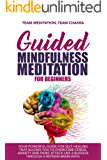 guided mindfulness meditation for beginners: your powerful guide for self-healing that allows you to overcome stress, anxiety and panic attack like a buddha through a retrain brain path