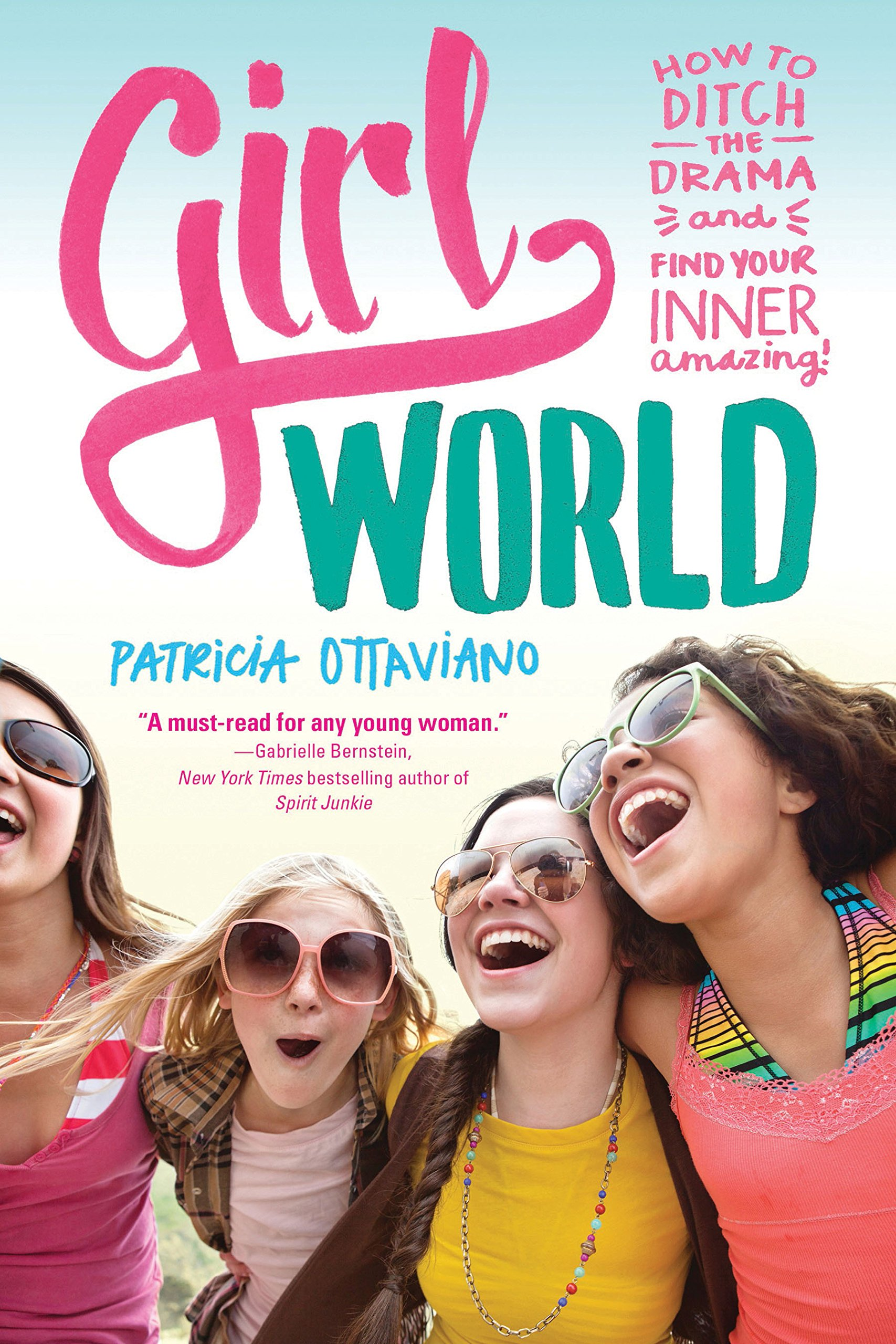 Download Girl World: How to Ditch the Drama and Find Your Inner Amazing PDF