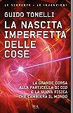 La nascita imperfetta delle cose: La grande corsa alla particella di Dio e la nuova fisica che cambierà il mondo