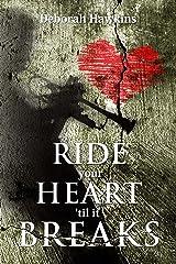Ride Your Heart 'Til  It Breaks Kindle Edition