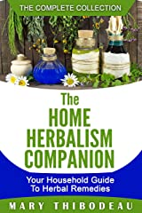 The Home Herbalism Companion: Your Household Guide To Herbal Remedies Kindle Edition