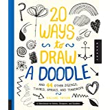 20 Ways to Draw a Doodle and 44 Other Zigzags, Twirls, Spirals, and Teardrops: A Sketchbook for Artists, Designers, and Doodl