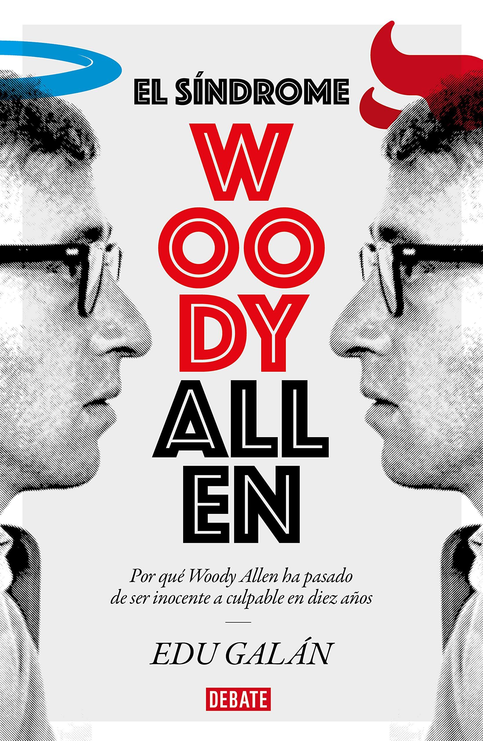 El síndrome Woody Allen: Por qué Woody Allen ha pasado de ser inocente a culpable en diez años Sociedad: Amazon.es: Galán, Edu: Libros
