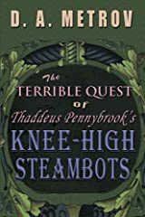 THE TERRIBLE QUEST OF THADDEUS PENNYBROOK'S KNEE-HIGH STEAMBOTS (A Steampunk Fantasy Adventure Novel Book 1) Kindle Edition