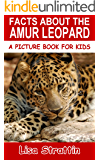 Facts About The Amur Leopard (A Picture Book For Kids 89)