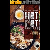 Sensational Hot Pot Recipes: A Fantastic Cookbook of Tasty Asian Dish Ideas!