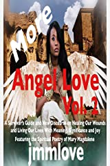 More Angel Love: Vol. 2 A Survivor's Guide and New Discourse on Healing Our Wounds and Living Our Lives With Meaning, Significance and Joy Kindle Edition