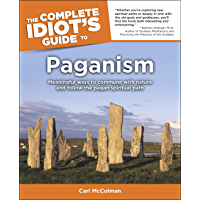 The Complete Idiot's Guide to Paganism: Meaningful Ways to Commune with Nature and Follow the Pagan Spiritual Path book cover