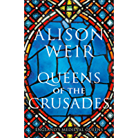Queens of the Crusades: Eleanor of Aquitaine and her Successors (England's Medieval Queens)