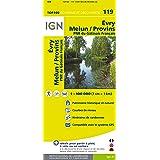 IGN 1 : 100 000 Evry - Melun / Provins: Top 100 Tourisme et Découverte. Patrimoine historique et naturel / Courbes de niveau / Routes et chemins / Itinéraires de randonnée / Compatible GPS