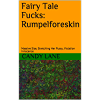 Fairy Tale Fucks: Rumpelforeskin : Massive Size, Stretching Her Pussy, Violation Innocence (English Edition)