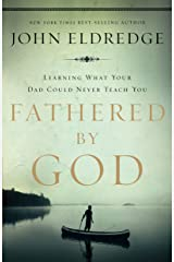 Fathered by God: Learning What Your Dad Could Never Teach You Kindle Edition
