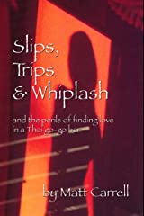 Slips, Trips & Whiplash: and the perils of finding love in a Thai go-go bar Kindle Edition