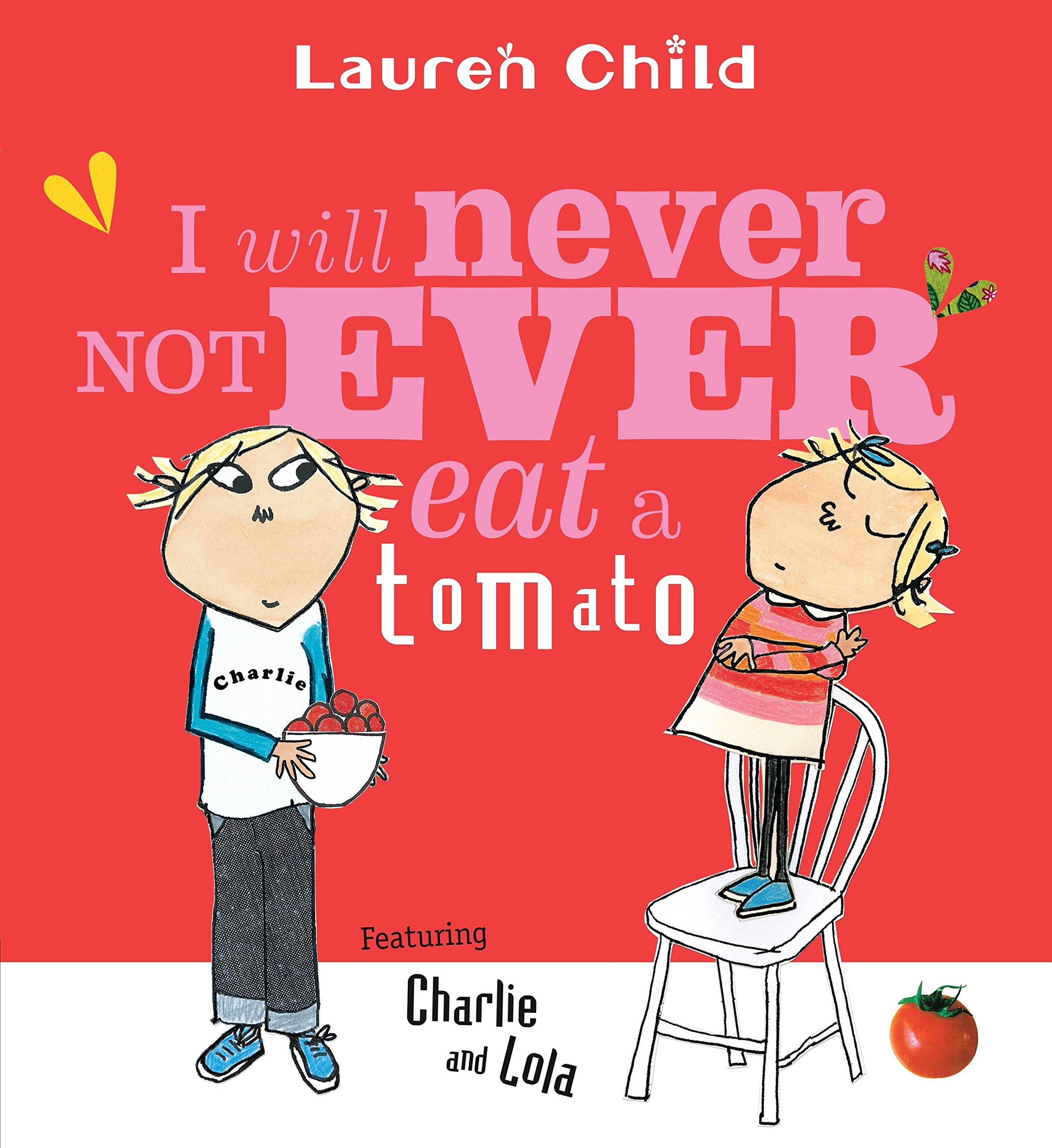 I Will Never Not Ever Eat A Tomato Charlie And Lola Child Lauren Child Lauren 9780763621803 Amazon Com Books