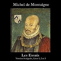 Les Essais (Version Intégrale, Livre 1, 2 et 3) (French Edition)