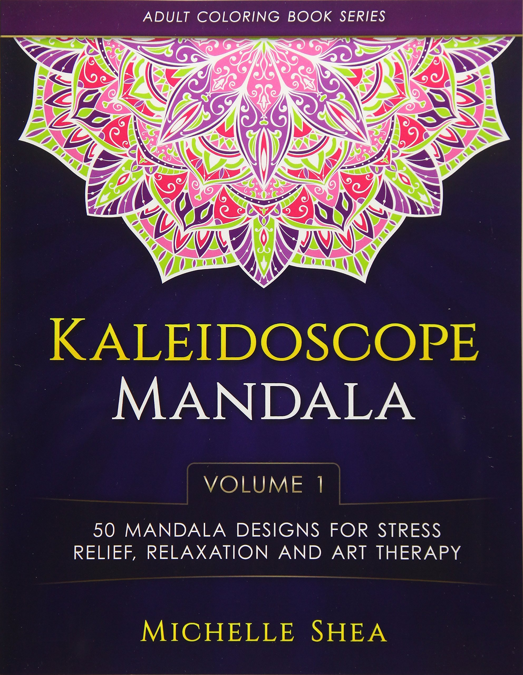 Read Online The Kaleidoscope Mandala Coloring Book: 50 Mandala Designs For Stress Relief, Relaxation and Art Therapy (Volume 1) (Adult Coloring Book Series) PDF