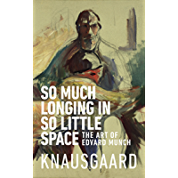 So Much Longing in So Little Space: The art of Edvard Munch (English Edition)