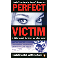 Perfect Victim: A chilling account of a bizarre and callous murder