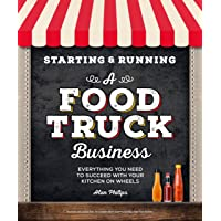 Starting & Running a Food Truck Business: Everything You Need to Succeed With Your...