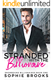 Stranded with the Billionaire (Snowbound Billionaires Book 1)