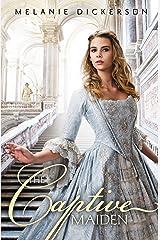The Captive Maiden (Fairy Tale Romance Series Book 4) Kindle Edition