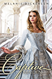 The Captive Maiden (Fairy Tale Romance Series Book 4)