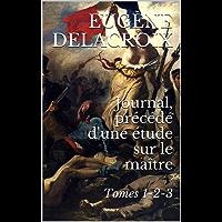 Journal, précédé d'une étude sur le maître: Tomes 1-2-3 (French Edition)