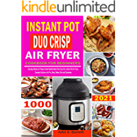 1000 Instant Pot Duo Crisp Air Fryer Cookbook for Beginners: Prepare Healthy Meals Fast Using Your Instant Pot DUO CRISP…