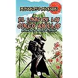 El Libro de los Cinco Anillos: El Arte de la Guerra del Samurai (Spanish Edition)