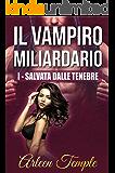 Salvata dalle tenebre (Il vampiro miliardario Vol. 1)